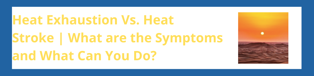 Heat Exhaustion Vs. Heat Stroke | What are the Symptoms and What Can You Do?
