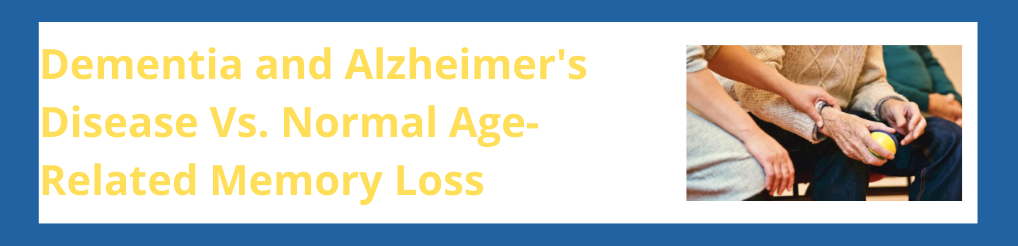 Dementia and Alzheimer's Disease Vs. Normal Age-Related Memory Loss