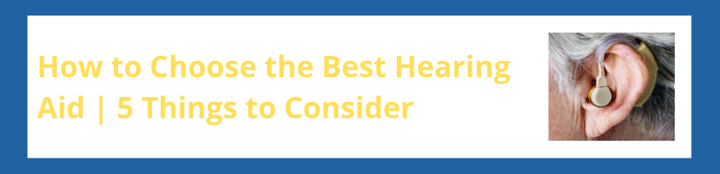 How to Choose the Best Hearing Aid | 5 Things to Consider