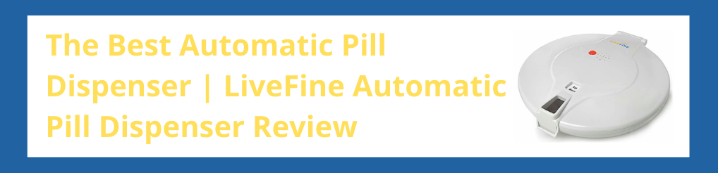 The Best Automatic Pill Dispenser | LiveFine Automatic Pill Dispenser Review